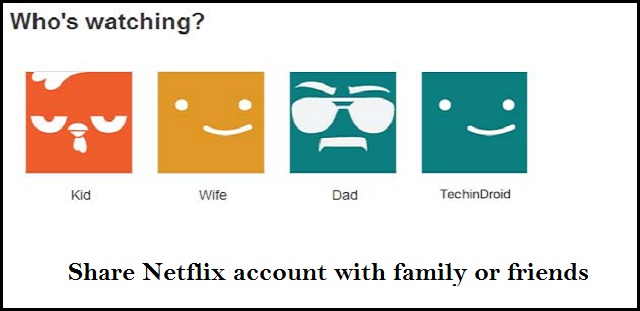 Share Netflix account with family or friends